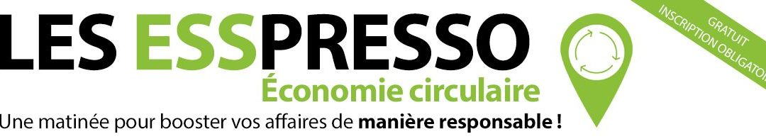 RDV | ESSPRESSO Economie Circulaire: le RDV des pros !